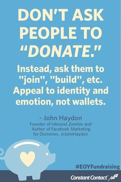 """Don't ask people to """"donate."""" Instead, ask them to """"join,"""" """"build,"""" etc. Appeal to identity and emotion, not wallets. - @johnhaydon #nonprofit #fundraising"""