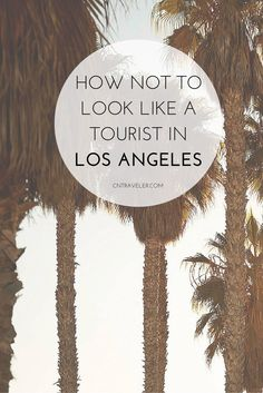 How Not to Look Like a Tourist in Los Angeles