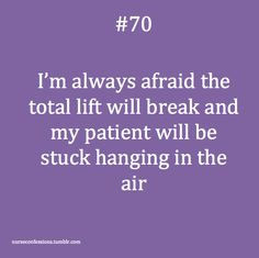 Or when the battery dies and they're stuck there... OMG that happened to me at my first CNA job!! :(