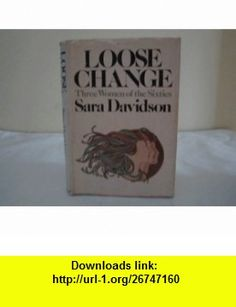 Loose Change, not sighned Sara Davidson ,   ,  , ASIN: B004N010KM , tutorials , pdf , ebook , torrent , downloads , rapidshare , filesonic , hotfile , megaupload , fileserve