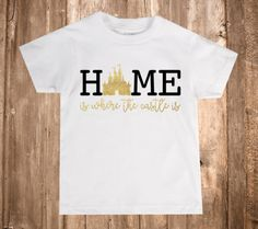 Home Is Where The Castle Is Infant Toddler Youth Shirt  Disney  Cinderella's Castle Sleeping Beauty's Castle