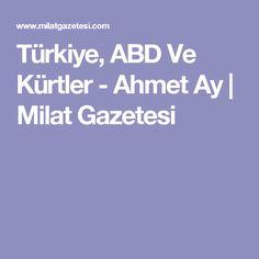Türkiye, ABD Ve Kürtler - Ahmet Ay | Milat Gazetesi