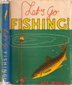 """Gorgeous cover for """"Let's go Fishing."""" The book is written and illustrated by Lee Wulff and I'm guessing the cover is by him as well - Fly Fishing Books, Fishing Signs, Gone Fishing, Best Fishing, Fishing Lures, Fishing Rods, Fishing Bobbers, Fishing Chair, Catfish Fishing"""