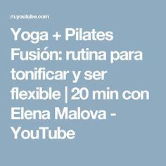 Yoga + Pilates Fusión: rutina para tonificar y ser flexible   20 min con Elena Malova - YouTube