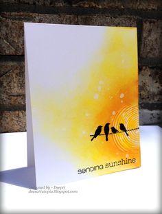 You and Your Big Dreams: CASEing Genius: Deepti Malik (Watercolor sunshine BG, birds silhouette - Sending Sunshine)
