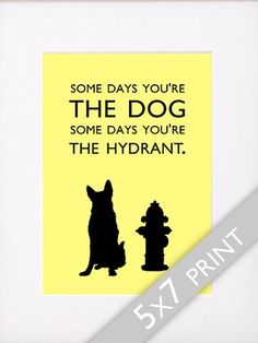 Dog Quotes German Shepherd Print Some Days You're The by ShopBee, $24.00