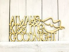 Always Kiss Me Goodnight - wood sign wall decor unfinished gift wreath quote phrase saying wedding bridal bride shower wedding wife lips Laser Cut Wood, Laser Cutting, Bride Shower, Always Kiss Me Goodnight, White Paneling, Wall Signs, Good Night, Vinyl Decals, Just For You