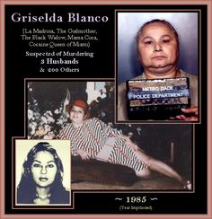 Griselda Blanco: She was known as La Madrina, the Black Widow, the Cocaine Godmother and the Queen of Narco-Trafficking, was a drug lord of the Medellín Cartel and a pioneer in the Miami-based cocaine drug trade and underworld during the 1970s and early 1980s. Blanco at her death her net worth was 2 Billion Dollars!