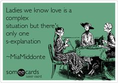 Ladies we know love is a complex situation but there's only one s-explanation ~MiaMiddonte