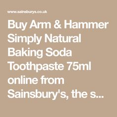 Buy Arm & Hammer Simply Natural Baking Soda Toothpaste 75ml online from Sainsbury's, the same great quality, freshness and choice you'd find in store. Choose from 1 hour delivery slots and collect Nectar points.
