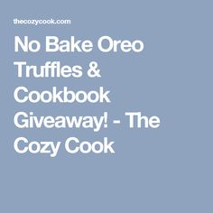 No Bake Oreo Truffles & Cookbook Giveaway! - The Cozy Cook