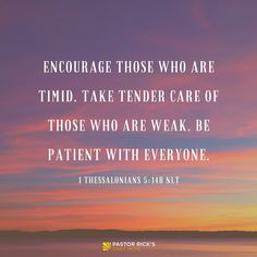 """The Bible says, """"Encourage those who are timid. Take tender care of those who are weak. Be patient with everyone"""" (1 Thessalonians 5:14 NLT, second edition). Small, thoughtful gestures make a big difference. Learn more in this devotional from Pastor Rick Warren."""