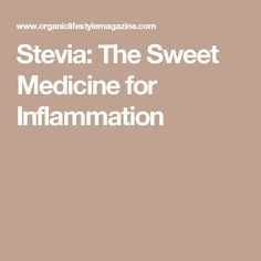 Stevia: The Sweet Medicine for Inflammation