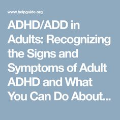 ADHD/ADD in Adults: Recognizing the Signs and Symptoms of Adult ADHD and What You Can Do About It