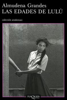 """Almudena Grandes. """"Las edades de Lulú"""". Editorial Tusquets"""