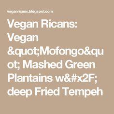 "Vegan Ricans: Vegan ""Mofongo"" Mashed Green Plantains w/ deep Fried Tempeh"