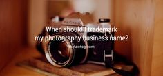 When should I trademark my photography business name?