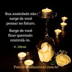 Sua ansiedade não surge de você pensar no futuro. Surge de você ficar querendo controlá-lo. Kahlil Gibran #panico #ansiedade #angustia
