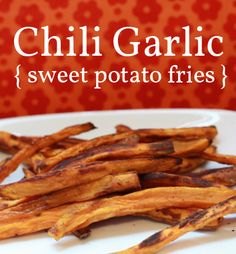 chili-garlic-sweet-potato-fries with garlic and chili powder (probably add paprika, too...hmm...maybe chipotle pepper would be yum?)