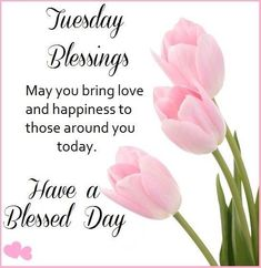Tuesday Blessings May You Bring Love And Happiness To Those Around You good morning tuesday tuesday quotes good morning quotes…