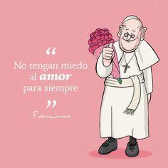 No tengan miedo al amor para siempre. Papa Francisco