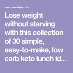 Lose weight without starving with this collection of 30 simple, easy-to-make, low carb keto lunch ideas you can enjoy at home, at work, or on the go!