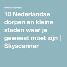 10 Nederlandse dorpen en kleine steden waar je geweest moet zijn | Skyscanner