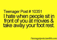 Ya. It honestly doesn't matter if they block your view of the movie, its just really annoying that they took your foot rest!!