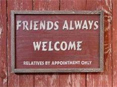Friends Always Welcome Relatives By Appointment