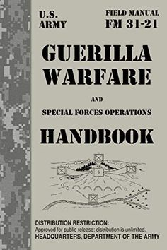 GUERILLA WARFARE HANDBOOK: U.S. ARMY FM 31-21 GUERILLA WARFARE AND SPECIAL FORCES OPERATIONS by Headquarters Departme... Emergency Preparedness Kit, Survival Prepping, Survival Skills, Marine Engineering, Survival Life Hacks, Survival Instinct, Self Reliance, Badass Quotes, Guerrilla