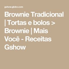 Brownie Tradicional | Tortas e bolos > Brownie | Mais Você - Receitas Gshow