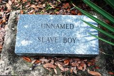 Unnamed Slave Boy,  Favorite Slave Boy of Peter Hammond who founded Hammond, Louisiana.  Peter Hammond Cemetery, Hammond, Louisiana.