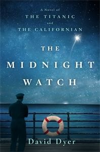 The Midnight Watch: A Novel of the Titanic and the Californian by David Dyer