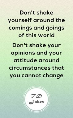 Don't shake yourself around the comings and goings of this world. Don't shake your opinions and your attitude around circumstances that you cannot change. Td Jakes Quotes, Faith Is The Substance, Faith Walk, Giving Up, Monday Motivation, Christian Quotes, Never Give Up, Make Me Smile, Quotes To Live By