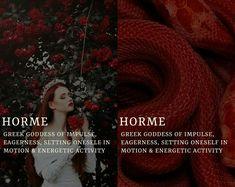 horme (Ὁρμή) - greek goddess of impulse, eagerness, setting oneself in motion & energetic activity