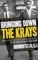 Bringing Down The Krays: Finally the truth about Ronnie and Reggie by the man who took them down By Bobby Teale - 'The Krays were out of control. They had the East End buttoned up too tight and someone had to undo it. Slowly, I realised that someone had to be me...'  Bobby Teale and his brothers, David and Alfie, were the three men the Kray twins trusted most. They weren't in the Firm, they were closer than that. They were old family friends, confidants, companions...