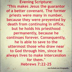"Evening Scripture: ""This makes Jesus the guarantor of a better covenant. The former priests were many in number, because they were prevented by death from continuing in office, but he holds his priesthood permanently, because he continues forever... Hebrews‬ ‭7‬:‭22-25 #eveningscripture #scripturequote #biblequote #instabible #instaquote #quote #seekgod #godsword #godislove #gospel #jesus #jesussaves #teamjesus #LHBK #youthministry #preach #testify #pray #covenant #saved"