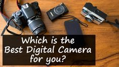 Which is the Best Digital Camera for you