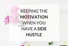 Keeping the Motivation When You Have A Side Hustle http://www.kairenvarker.co.uk/keeping-motivation-side-hustle/