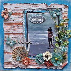 Anything is possible - Scrapbook.com - Prima flowers on vines mimic underwater plants, add a distressed aged wood patterned paper for a perfect beach layout.