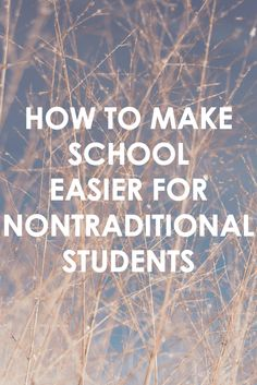 HOW TO MAKE SCHOOL EASIER FOR NONTRADITIONAL STUDENTS - HONORSOCIETY.ORG