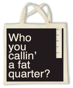 CRAFT TOTE FAT QTR BLACK: Craft Tote Who You Callin a Fat Quarter Black. Limited Edition screen printed Tote designed by Shannon Lamden. Design: 'Who you callin' a fat quarter?' Black on Natural Cotton Dimensions: Tote measures approx wide x deep. Sewing Hacks, Sewing Crafts, Sewing Projects, Sewing Ideas, Sewing Patterns, Quilting Quotes, Quilting Ideas, Quilting 101, Quilting Room