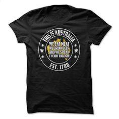 This Is Australia We Eat Meat We Drink Beer And Speak E T Shirt, Hoodie, Sweatshirts - cool t shirts #tee #style