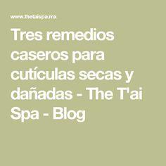 Tres remedios caseros para cutículas secas y dañadas - The T'ai Spa - Blog