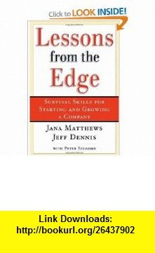Lessons from the Edge  Survival Skills for Starting and Growing a Company (9780195168259) Jana Matthews, Jeff Dennis, Peter Economy , ISBN-10: 0195168259  , ISBN-13: 978-0195168259 ,  , tutorials , pdf , ebook , torrent , downloads , rapidshare , filesonic , hotfile , megaupload , fileserve