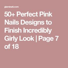 50+ Perfect Pink Nails Designs to Finish Incredibly Girly Look | Page 7 of 18