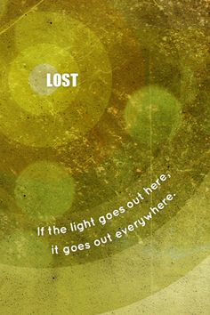 The island, the light- LOST. Hurley will never let it go out! Don't worry!