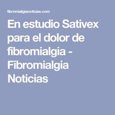 En estudio Sativex para el dolor de fibromialgia - Fibromialgia Noticias