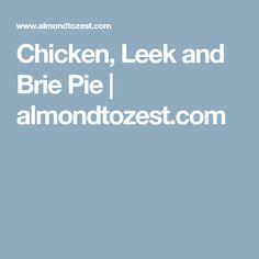 Chicken, Leek and Brie Pie   almondtozest.com
