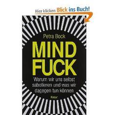 Mindfuck: Warum wir uns selbst sabotieren und was wir dagegen tun können: Amazon.de: Petra Bock: Bücher
